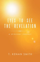 Eyes to See the Revelation: A Spiritual Journey - eBook