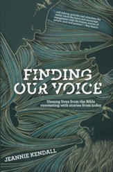 Finding Our Voice: Unsung Lives from the Bible Resonating with Stories from Today - eBook