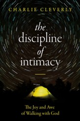 The Discipline of Intimacy: The Joy and Awe of Walking with God - eBook