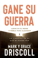 Gane su guerra / Win Your War: Lucha en el reino que no ve por la libertad del que si ve - eBook