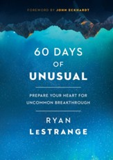 60 Days of Unusual: Prepare Your Heart for Uncommon Breakthrough - eBook