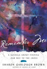 Remember Me: A Novella about Finding Our Way to the Cross - eBook