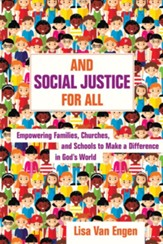And Social Justice for All: Empowering Families, Churches, and Schools to Make a Difference in God's World - eBook