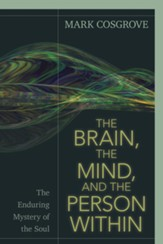 The Brain, the Mind, and the Person Within: The Enduring Mystery of the Soul - eBook