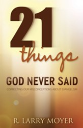 21 Things God Never Said: Correcting Our Misconceptions About Evangelism - eBook