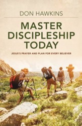 Master Discipleship Today: Jesus's Prayer and Plan for Every Believer - eBook