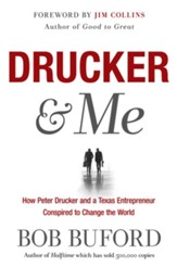 Drucker & Me: What a Texas Entrepenuer Learned From the Father of Modern Management - eBook