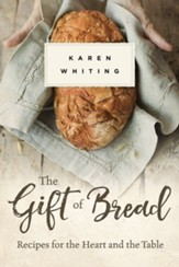 The Gift of Bread: Recipes for the Heart and Table - eBook