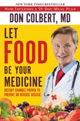 Let Food Be Your Medicine: Dietary Changes Proven to Prevent and Reverse Disease - eBook