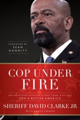 Cop Under Fire: Moving Beyond Hashtags of Race, Crime and Politics for a Better America - eBook