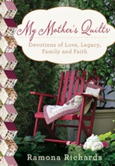 My Mother's Quilts: Devotions of Love, Legacy, Family and Faith - eBook