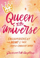 Queen of the Universe: Encouragement for Moms and Their World-Changing Work - eBook