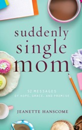 Suddenly Single Mom: 52 Messages of Hope, Grace, and Promise - eBook