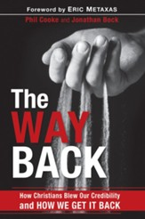The Way Back: How Christians Blew Our Credibility and How We Get It Back - eBook