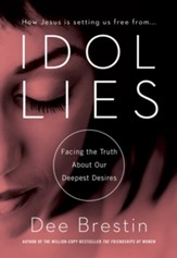 Idol Lies: Facing the Truth About Our Deepest Desires - eBook