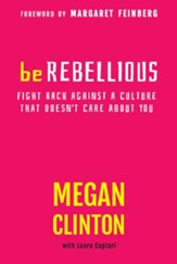 Be Rebellious: Fight Back Against a Culture that Doesn't Care About You - eBook