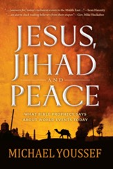 Jesus, Jihad and Peace: What Bible Prophecy Says About World Events Today / Digital original - eBook