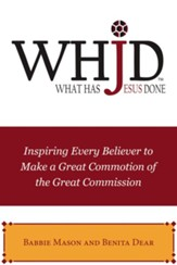 WHJD What Has Jesus Done: Inspiring Every Believer to Make a Great Commotion of the Great Commission - eBook