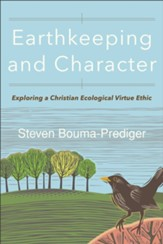 Earthkeeping and Character: Exploring a Christian Ecological Virtue Ethic - eBook