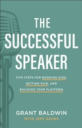 The Successful Speaker: Five Steps for Booking Gigs, Getting Paid, and Building Your Platform - eBook