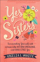 Yes Sisters: Surrounding Yourself with Women Who Affirm, Encourage, and Challenge You - eBook