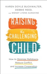 Raising the Challenging Child: How to Minimize Meltdowns, Reduce Conflict, and Increase Cooperation - eBook