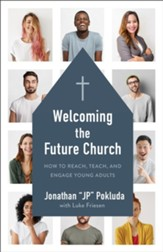Welcoming the Future Church: How to Reach, Teach, and Engage Young Adults - eBook