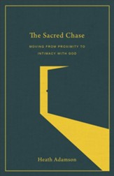 The Sacred Chase: Moving from Proximity to Intimacy with God - eBook