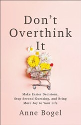 Don't Overthink It: Make Easier Decisions, Stop Second-Guessing, and Bring More Joy to Your Life - eBook