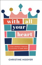 With All Your Heart: Living Joyfully through Allegiance to King Jesus - eBook