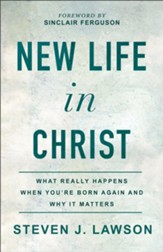 New Life in Christ: What Really Happens When You're Born Again and Why It Matters - eBook