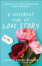A Different Kind of Love Story: How God's Love for You Helps You Love Yourself - eBook