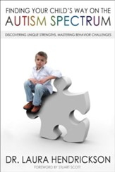Finding Your Child's Way on the Autism Spectrum: Discovering Unique Strengths, Mastering Behavior Challenges - eBook