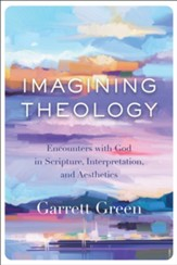 Imagining Theology: Encounters with God in Scripture, Interpretation, and Aesthetics - eBook