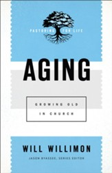 Aging (Pastoring for Life: Theological Wisdom for Ministering Well): Growing Old in Church - eBook