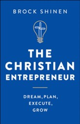 The Christian Entrepreneur: Dream, Plan, Execute, Grow - eBook