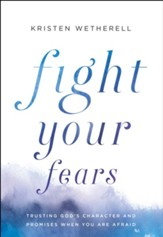 Fight Your Fears: Trusting God's Character and Promises When You Are Afraid - eBook