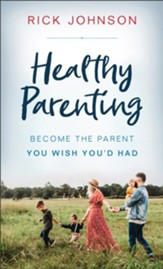 Healthy Parenting: Become the Parent You Wish You'd Had - eBook