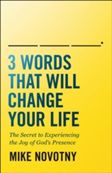 3 Words That Will Change Your Life: The Secret to Experiencing the Joy of God's Presence - eBook