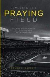 Leveling the Praying Field: Helping Every Person Talk to God and Hear from God - eBook