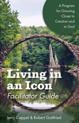 Living in an Icon: A Program for Growing Closer to Creation and to God (Facilitator Guide) - eBook