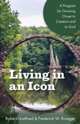 Living in an Icon: A Program for Growing Closer to Creation and to God - eBook