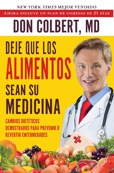 Deje Que Los Alimentos Sean Su Medicina (Let Food Be Your Medicine): Cambios Dieteticos Demostrados Para Prevenir O Revertir Enfermedads (Dietary Changes Proven to Prevent or Reverse Disease) - eBook