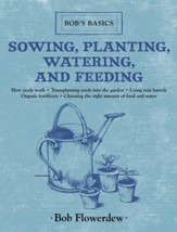 Sowing, Planting, Watering, and Feeding: Bob's Basics - eBook