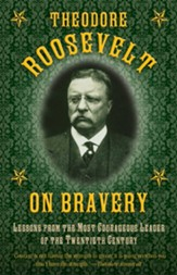 Theodore Roosevelt on Bravery:  Lessons from the Most Courageous Leader of the Twentieth Century - eBook