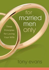 For Married Men Only: Three Principles to Ignite Love- eBook