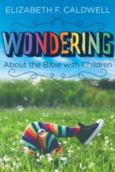 Wondering about the Bible with Children: Engaging a Child's Curiosity about the Bible - eBook