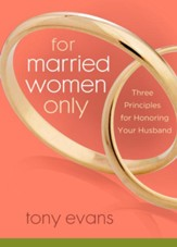 For Married Women Only: Three Principles for Honoring Your Husband Intimacy - eBook