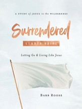 Surrendered - Women's Bible Study Leader Guide: Letting Go and Living Like Jesus - eBook