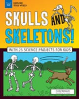 Skulls and Skeletons!: With 25 Science Projects for Kids - eBook
